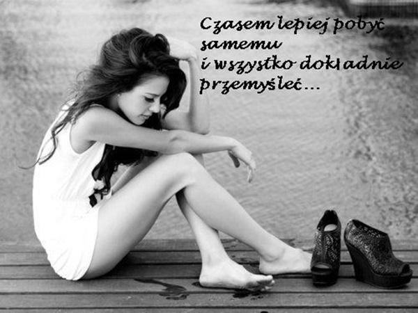 Czasem lepiej pobyć samemu i wszystko dokładnie przemyśleć