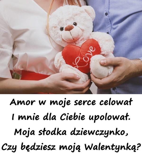 Amor w moje serce celował I mnie dla Ciebie upolował. Moja słodka dziewczynko, Czy będziesz moją Walentynką?