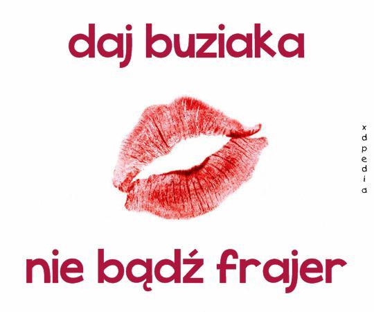 Daj buziaka, nie bądź frajer