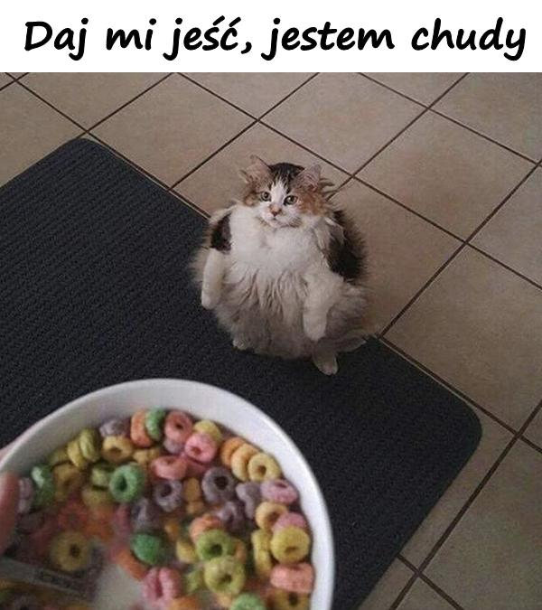 Daj mi jeść, jestem chudy
