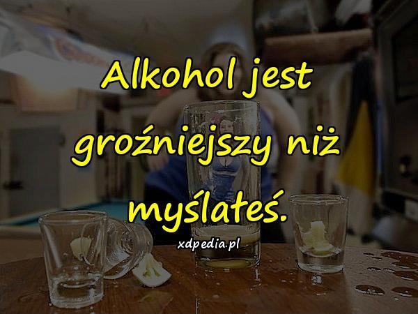 Alkohol jest groźniejszy niż myślałeś.