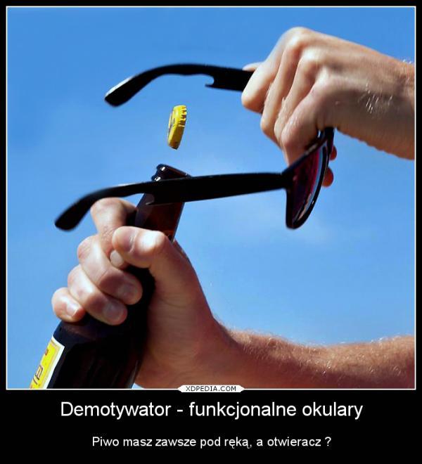 Demotywator - funkcjonalne okulary Piwo masz zawsze pod ręką, a otwieracz ?