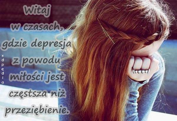 Witaj w czasach, gdzie depresja z powodu miłości jest częstsza niż przeziębienie.