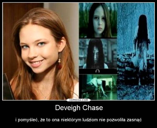 Deveigh Chase i pomyśleć, że to ona niektórym ludziom nie pozwoliła zasnąć