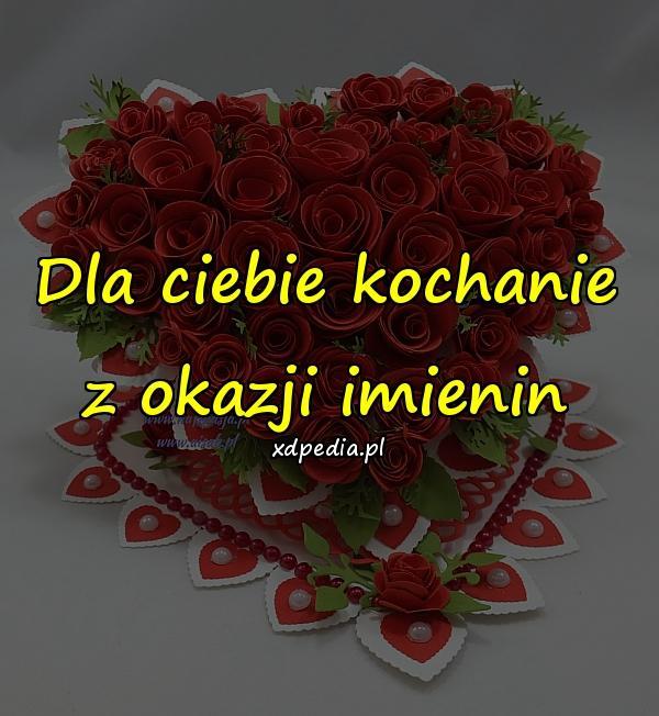 Dla Ciebie Kochanie Z Okazji Imienin Xdpedia 30459