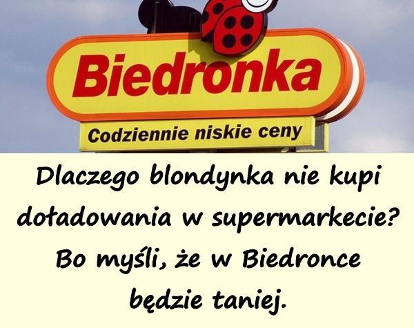 Dlaczego blondynka nie kupi doładowania w supermarkecie? Bo myśli, że w Biedronce będzie taniej.