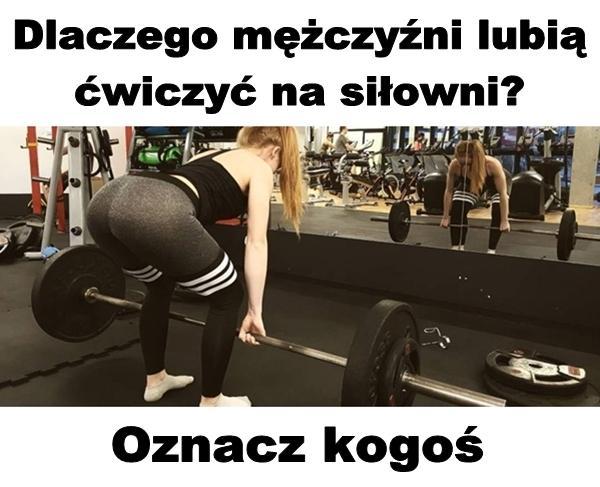 Dlaczego mężczyźni lubią ćwiczyć na siłowni? Oznacz kogoś.