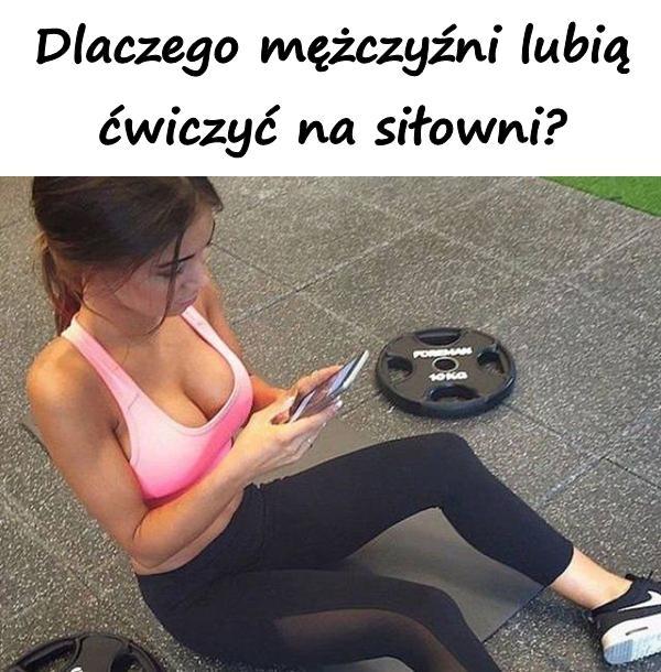 Dlaczego mężczyźni lubią ćwiczyć na siłowni?