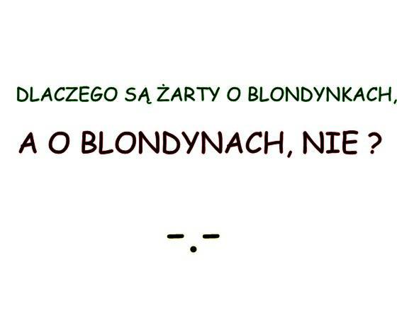 Dlaczego są żarty o blondynkach, a o blondynach nie ? -,-