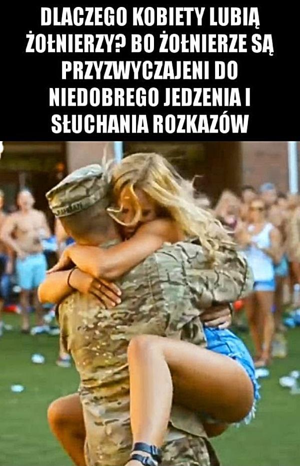 Dlatego kobiety lubią żołnierzy? Bo żołnierze są przyzwyczajeni do niedobrego jedzenia i słuchania rozkazów