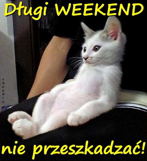 Długi WEEKEND - nie przeszkadzać!