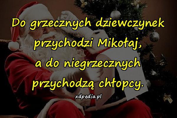 Do grzecznych dziewczynek przychodzi Mikołaj, a do niegrzecznych przychodzą chłopcy.