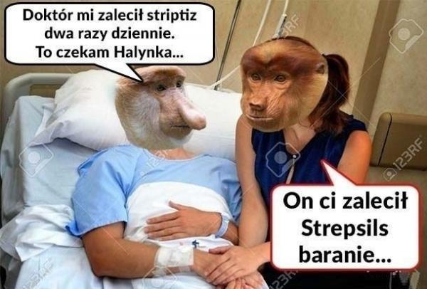 - Doktór mi zlecił striptiz dwa razy dziennie. To czekam Halynka... - On ci zlecił Strepsils baranie...