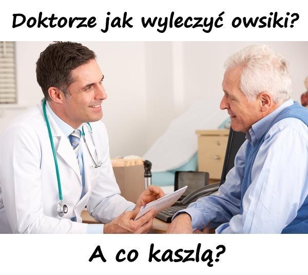 Doktorze jak wyleczyć owsiki? A co kaszlą?