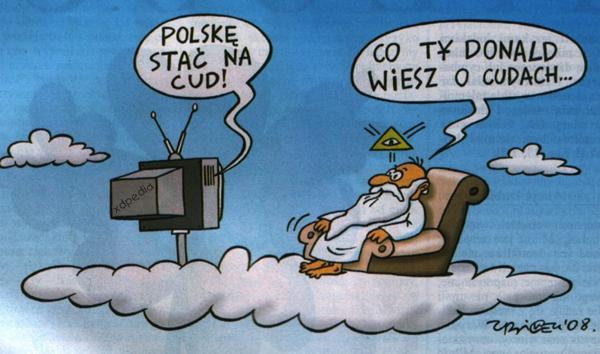 Donald Tusk: Polskę stać na cud! Bóg: Donald co ty wiesz o cudach...