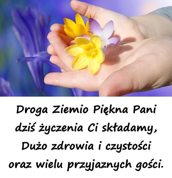 Droga Ziemio Piękna Pani dziś życzenia Ci składamy, Dużo zdrowia i czystości oraz wielu przyjaznych gości.