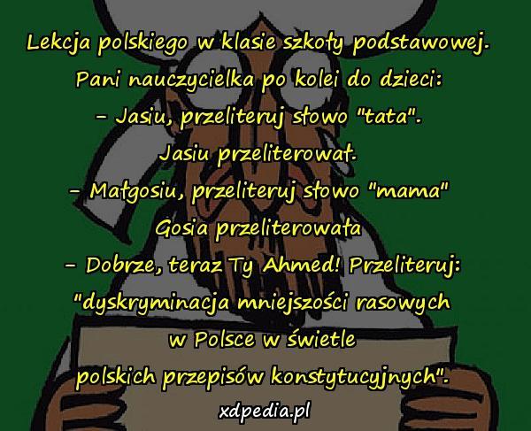 Lekcja polskiego w klasie szkoły podstawowej. Pani nauczycielka po kolei do dzieci: - Jasiu, przeliteruj słowo