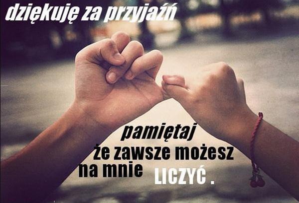 Dziękuje za przyjaźń pamiętaj ze zawsze  możesz na mnie liczyć