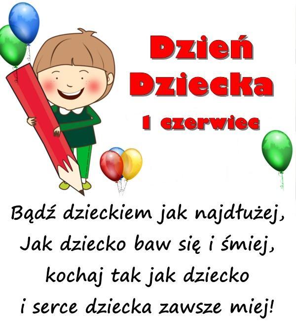 Bądź dzieckiem jak najdłużej, Jak dziecko baw się i śmiej, kochaj tak jak dziecko i serce dziecka zawsze miej!