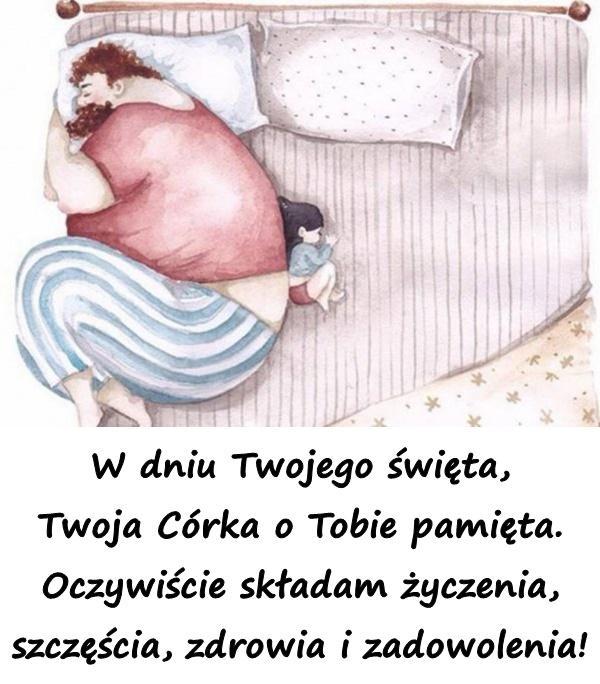 W dniu Twojego święta, Twoja Córka o Tobie pamięta. Oczywiście składam życzenia, szczęścia, zdrowia i zadowolenia!