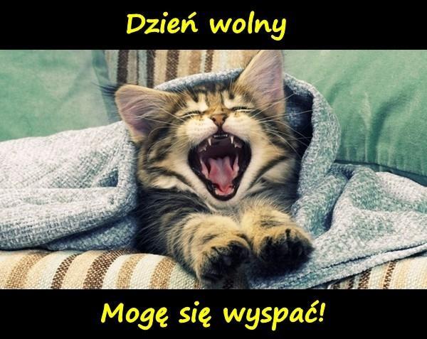 Dzień wolny - Mogę się wyspać!