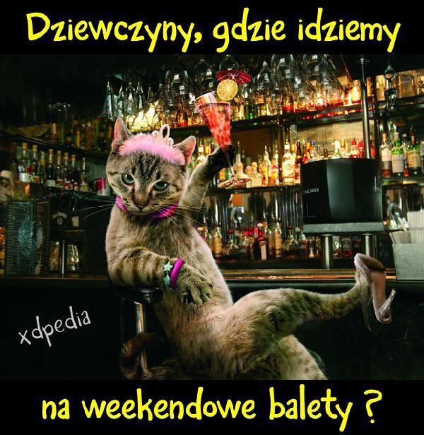 Dziewczyny, gdzie idziemy na weekendowe balety?