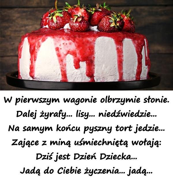 W pierwszym wagonie olbrzymie słonie. Dalej żyrafy... lisy... niedźwiedzie... Na samym końcu pyszny tort jedzie... Zające z miną uśmiechniętą wołają: Dziś jest Dzień Dziecka... Jadą do Ciebie życzenia... jadą...
