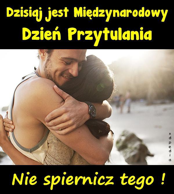 Dzisiaj jest Międzynarodowy Dzień Przytulania Nie spiernicz tego!