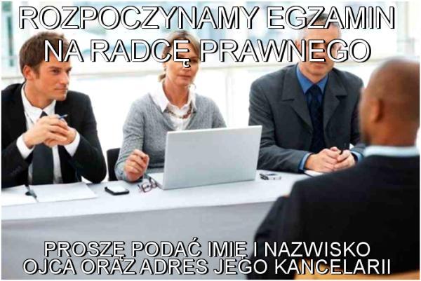 Rozpoczynamy egzamin na radcę prawnego Proszę podać imię i nazwisko ojca oraz adres jego kancelarii