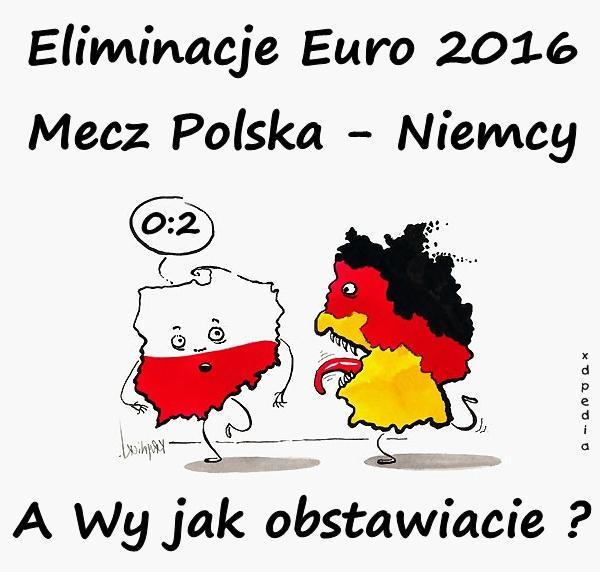 Eliminacje Euro 2016 Mecz Polska - Niemcy 2:0 A Wy jak obstawiacie ?
