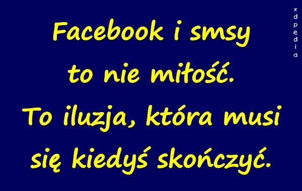 Facebook i smsy to nie miłość. To iluzja, która musi się kiedyś skończyć.