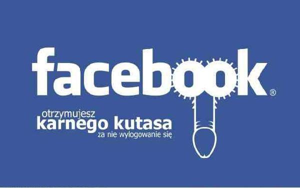 Facebook - otrzymujesz karnego kutasa za nie wylogowanie się!