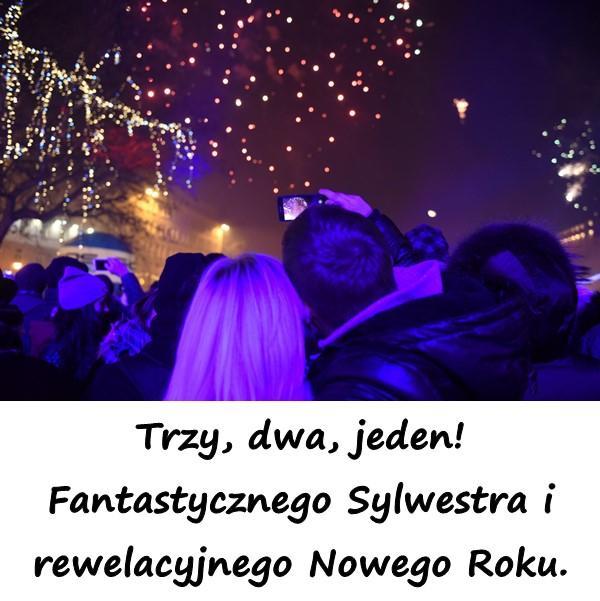 Trzy, dwa, jeden! Fantastycznego Sylwestra i rewelacyjnego Nowego Roku.