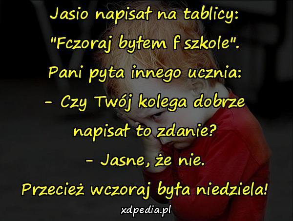 Jasio napisał na tablicy: