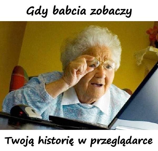Gdy babcia zobaczy, Twoją historię w przeglądarce