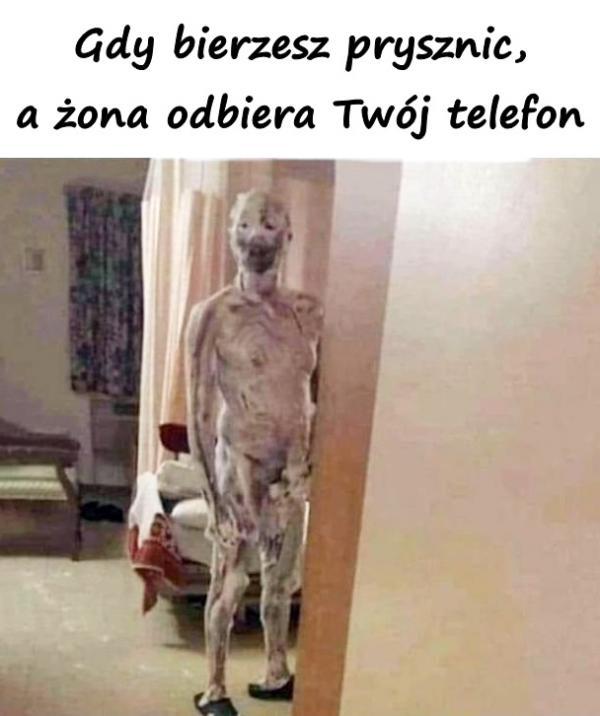 Gdy bierzesz prysznic, a żona odbiera Twój telefon