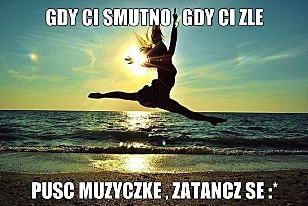 Gdy ci smutno, gdy ci źle, puść muzyczkę, zatańcz se :