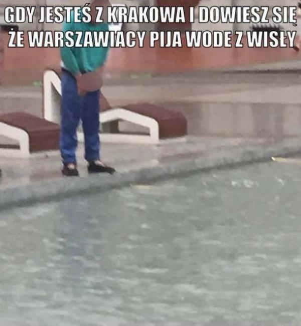 Gdy jesteś z Krakowa i dowiesz się, że warszawiacy piją wodę z Wisły