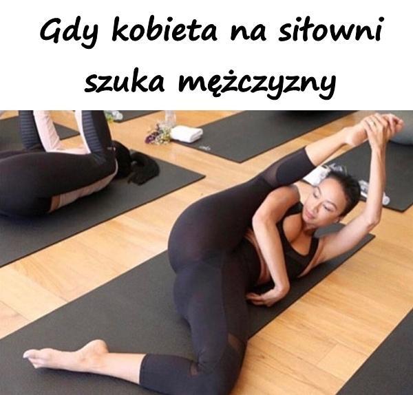 Gdy kobieta na siłowni szuka mężczyzny