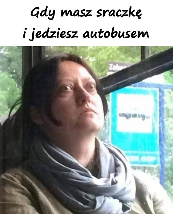 Gdy masz sraczkę i jedziesz autobusem