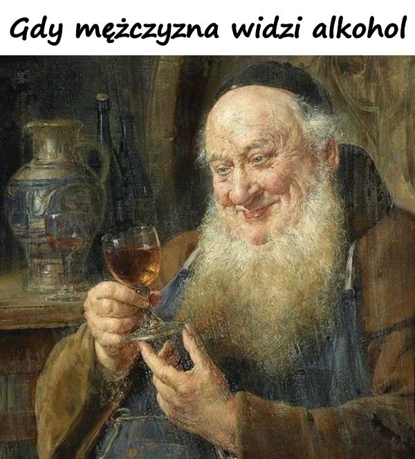 Gdy mężczyzna widzi alkohol