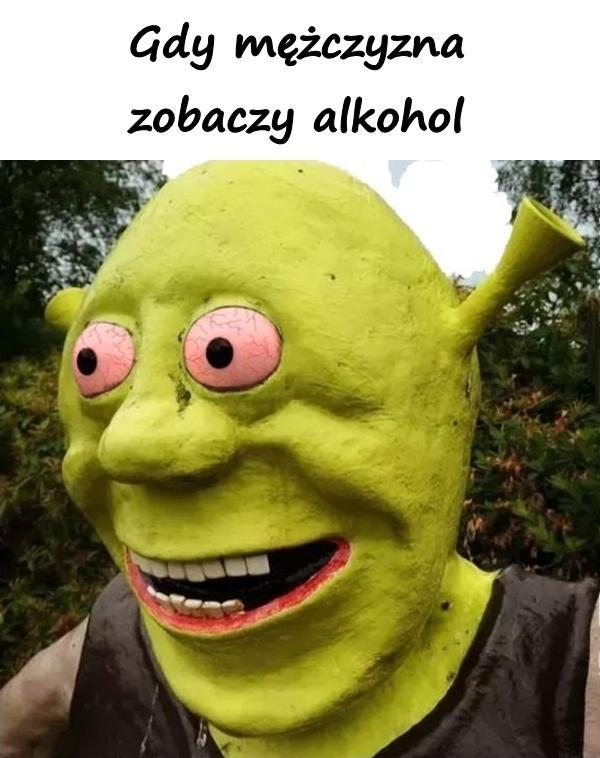 Gdy mężczyzna zobaczy alkohol