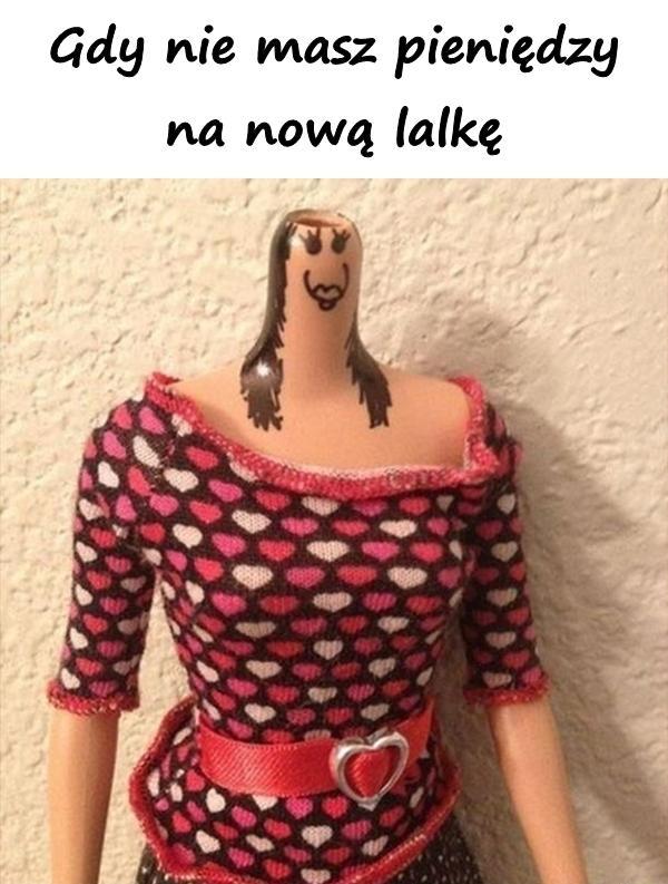 Gdy nie masz pieniędzy na nową lalkę