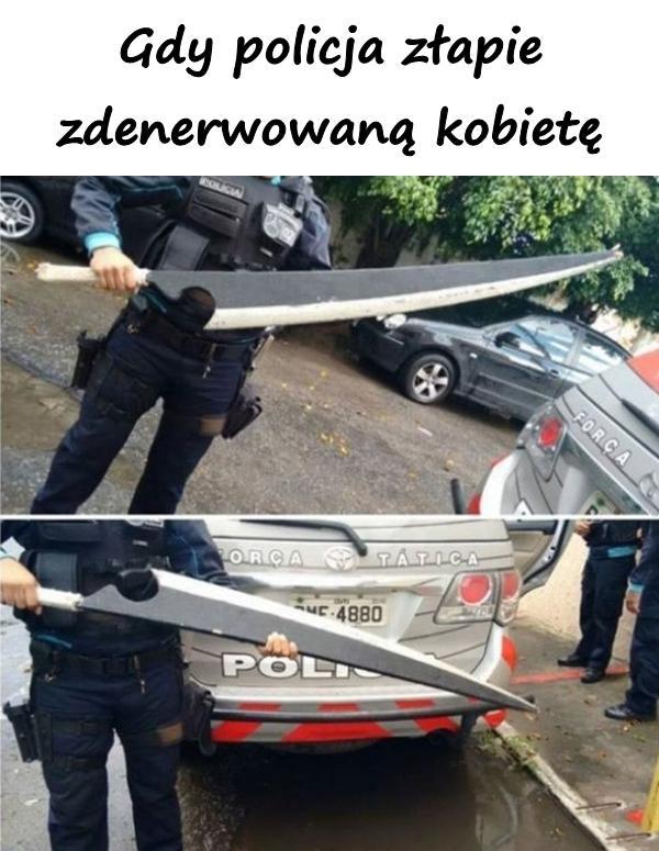 Gdy policja złapie zdenerwowaną kobietę