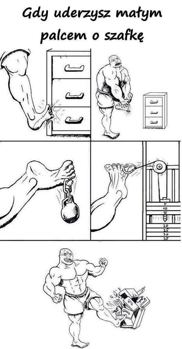 Gdy uderzysz małym palcem o szafkę