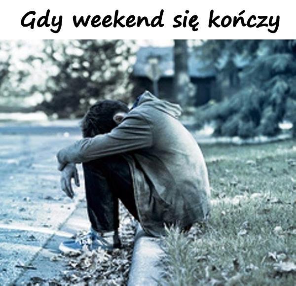 Gdy weekend się kończy