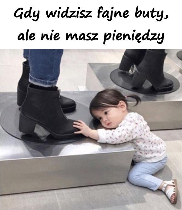 Gdy widzisz fajne buty, ale nie masz pieniędzy