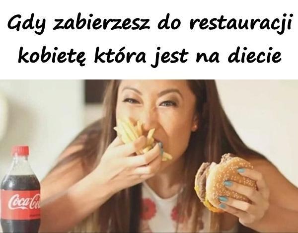 Gdy zabierzesz do restauracji kobietę która jest na diecie