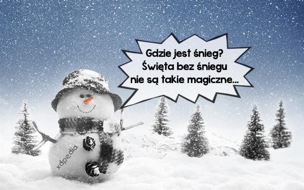 Gdzie jest śnieg? Święta bez śniegu nie są takie magiczne...