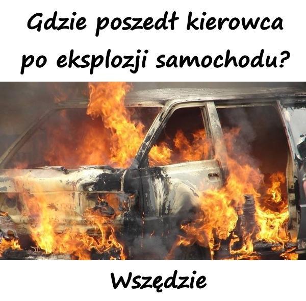 Gdzie poszedł kierowca po eksplozji samochodu? Wszędzie